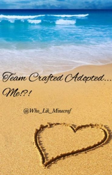 Team Crafted Adopted... Me???