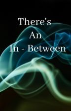 There's An In-Between by WritersPoetry2021