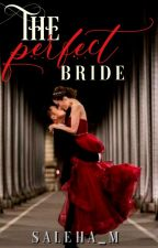 The Perfect Bride (Completed) by Saleha_M
