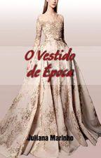 O Vestido de Época by JulianaMarinho20