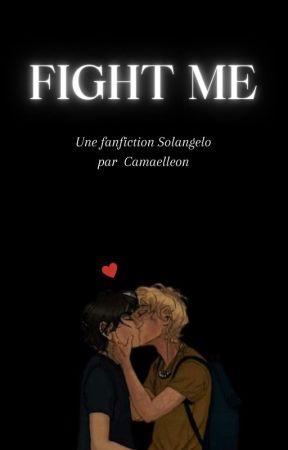 Fight me [En cours] by Camaelleon