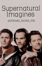 Supernatural Imagines by potatoes_books_life