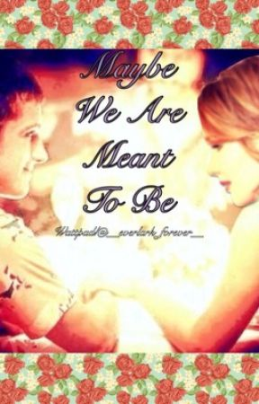 Maybe We Are Meant To Be (An everlark fanfic) by __everlark_forever__