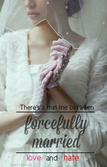 Forcefully Married #Wattys2014