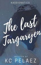 The Last Targaryen by KassieNatics