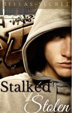 STALKED AND STOLEN ✔ by BELLAS-SECRET