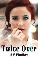 Twice Over by JoyFindlay