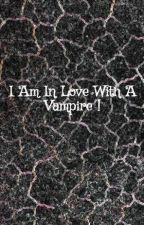 I Am In Love With A Vampire ! by DoraHarbers