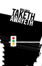 Taketh Awayeth by pestles