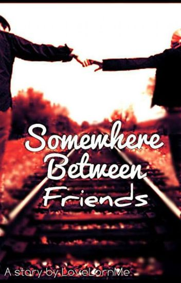 Somewhere Between Friends