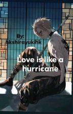 Love Is Like A Hurricane by HKshirayukiHK