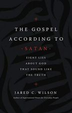 The Gospel According to Satan [PDF] by Jared C. Wilson by fuferacy33901
