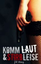Komm laut & stirb Leise (Leseprobe) by xxPlayWithIt