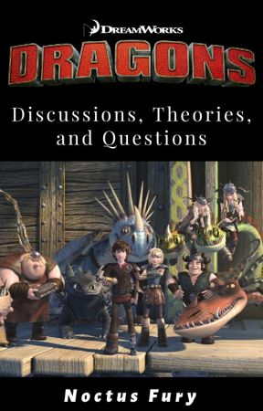 DreamWorks Dragons Discussions, Theories, and Questions by NoctusFury