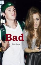 Bad //Niall Horan fanfiction by ShadowPicoxd