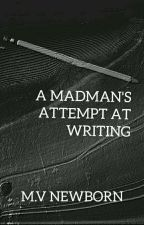 A Madman's Attempt at Writing by Mv_NewbOrn