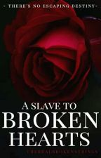 A Slave to Broken Hearts (S2L Sequel) by TheRealBrokenStrings