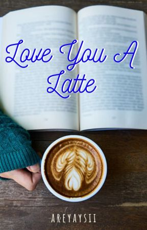 Love You A Latte by areyaysii