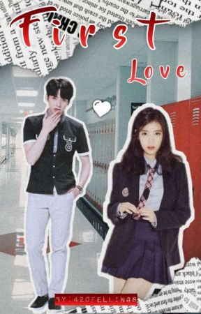 First Love [On-going] by 420Fellings