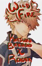 Wild Fire 《Katsuki Bakugo X Reader》 by DiaryLH531