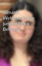 Jumanji: Welcome to the jungle (Alex x Bethany) by MaldJG126