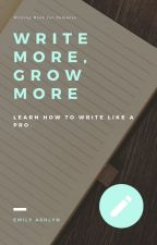 Write More, Grow More by emmiepooh2