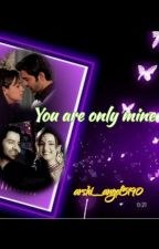 arshi :  You are only mine(completed)  by arshi_angel5190