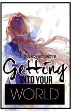 Getting Into Your World by AugustLOVELOVELOVE