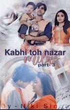 Kabhi Toh Nazar Milao Part 3 by singhniki27
