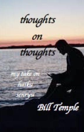 thoughts on thoughts ... my take on haiku / senryu by BillTemple1957