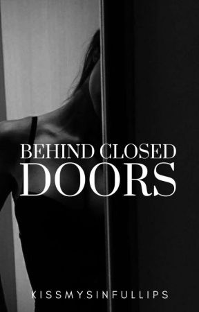 Behind Closed Doors (The Underground Series) by KissMySinfulLips