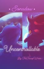 Uncontrollable (Sonadow) by TheTeacupWriter