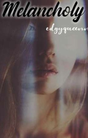 | Melancholy |  by edgyqueenn
