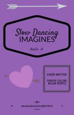 Slow Dancing Imagines by anonymousreadwriter