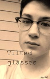 Tilted glasses.                                         (A Drew Phillips fanfiction) by _theAMATEURwriter_