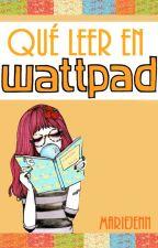 ¿Qué leer en Wattpad? Recomendaciones y Reseñas by MarieJenn