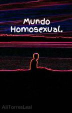 Mundo Homosexual. by AliTorresLeal