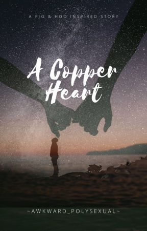 A Copper Heart (A PJO/HOO Inspired Story) by Daughter-Of_Athena