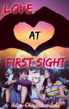 LOVE AT FIRST SIGHT(ON HOLD)  by Adex-Oluwadamilola
