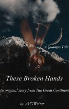 These Broken Hands by AVGWriter