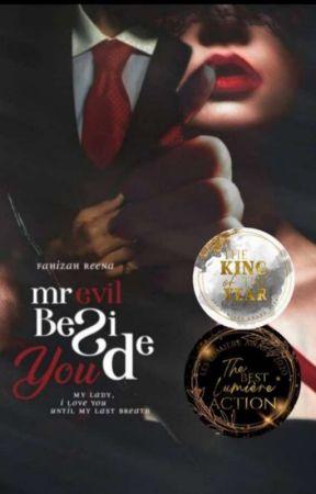 Mr Evil Beside You (Slow Update) by Fahizah_Reena