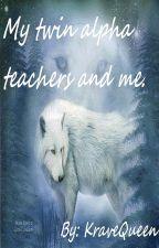 My Twin Alpha Teachers And Me. by YumiMagic