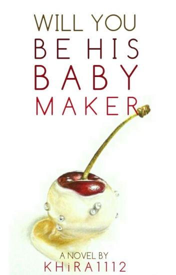 Will you be his BABY . . .MAKER ?