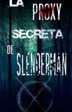 La Proxy Secreta De Slenderman (As Secreto: Proxy) by ElAsProxy