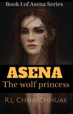 Asena : The Wolf Princess( Editing) by wolfprincessglimmer