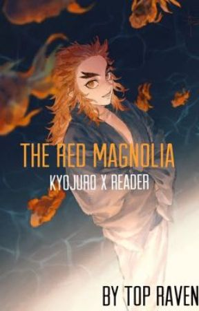 The Red Magnolia (Rengoku Kyojuro X Reader) by TOP_RAVEN