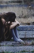 Already Broken (A Justin Bieber Love Story) by kayleebieberr