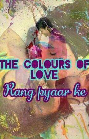 The colours of love (Rang pyaar ke)  by AnkitaGhosh205