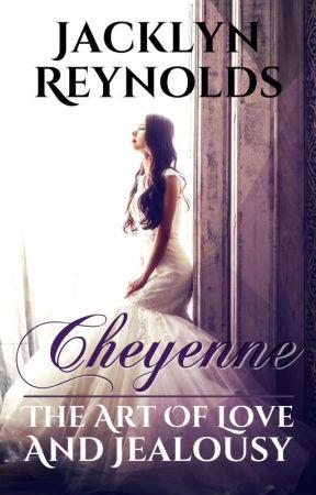 Cheyenne: The Art Of Love & Jealousy #Wattys2020 by JacklynReynolds