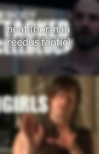 heat (norman reedus fanfic) by NatalieWilson2